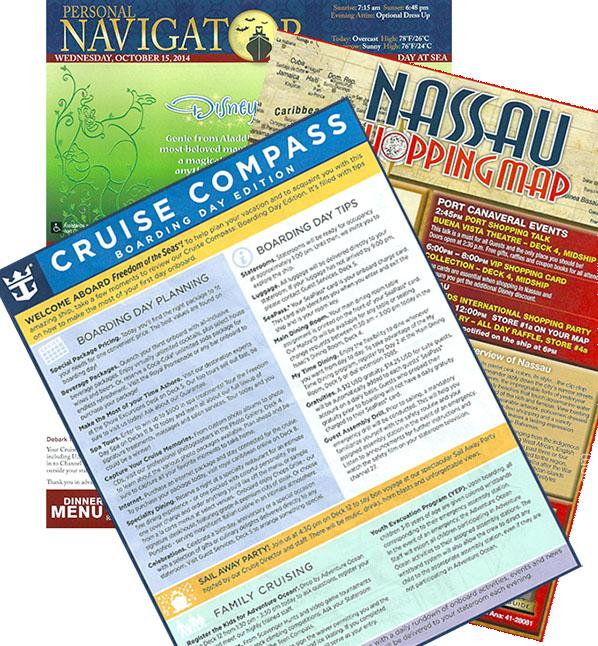 Daily newsletters like the Personal Navigator (Disney Cruise Line) or Cruise Compass (Royal Caribbean), will help you keep track of what's happening on board your cruise ship